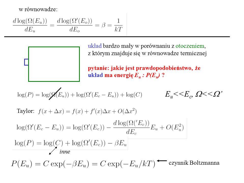 w równowadze: układ bardzo mały w porównaniu z otoczeniem, z którym znajduje się w równowadze termicznej pytanie: jakie jest prawdopodobieństwo, że uk