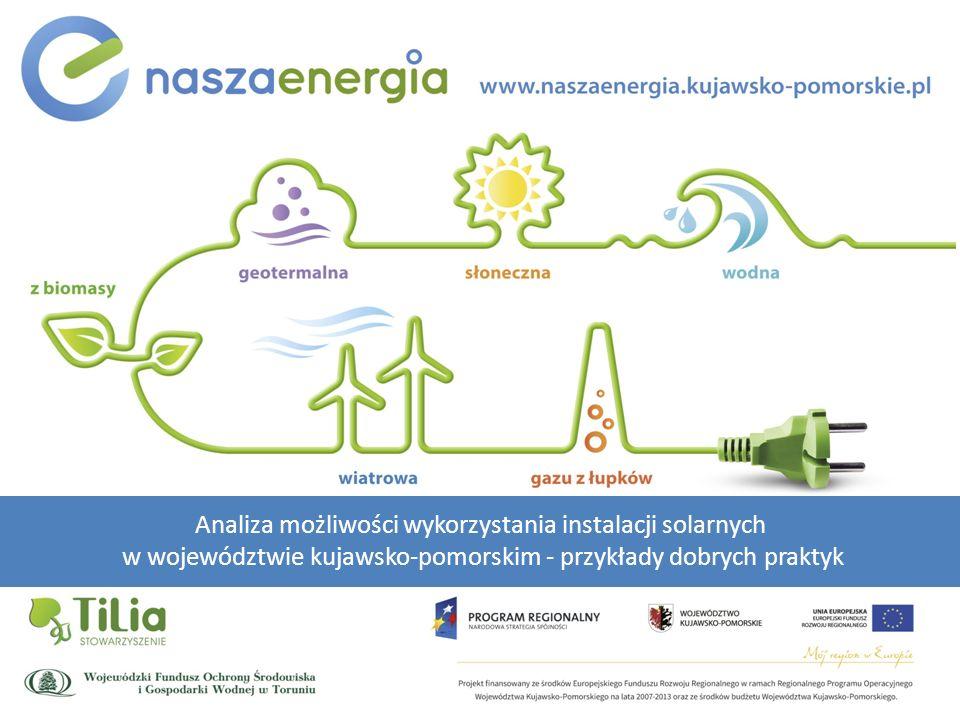 Analiza możliwości wykorzystania instalacji solarnych w województwie kujawsko-pomorskim - przykłady dobrych praktyk