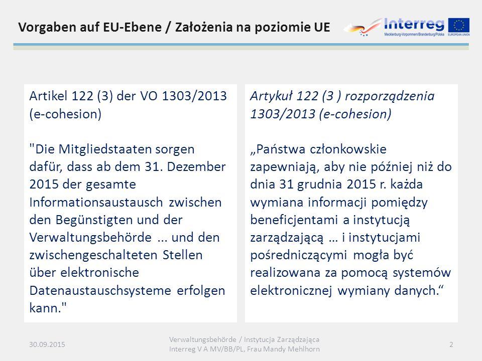 Vorgaben auf EU-Ebene / Założenia na poziomie UE Artikel 122 (3) der VO 1303/2013 (e-cohesion) Die Mitgliedstaaten sorgen dafür, dass ab dem 31.