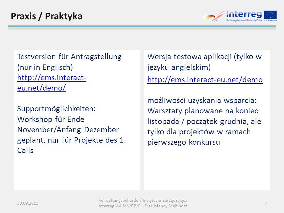 Praxis / Praktyka Testversion für Antragstellung (nur in Englisch) http://ems.interact- eu.net/demo/ Supportmöglichkeiten: Workshop für Ende November/Anfang Dezember geplant, nur für Projekte des 1.
