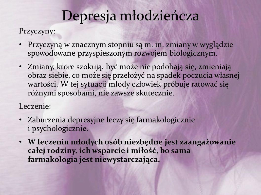 Depresja młodzieńcza Przyczyny: Przyczyną w znacznym stopniu są m. in. zmiany w wyglądzie spowodowane przyspieszonym rozwojem biologicznym. Zmiany, kt