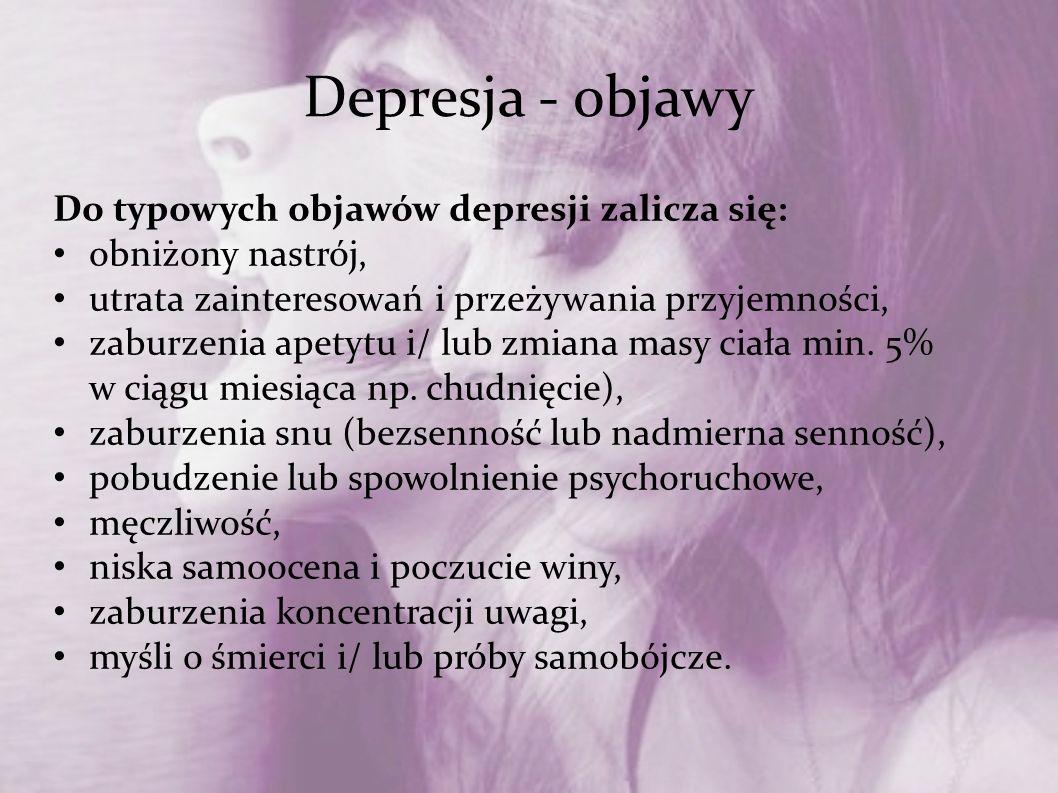 Depresja - objawy Do typowych objawów depresji zalicza się: obniżony nastrój, utrata zainteresowań i przeżywania przyjemności, zaburzenia apetytu i/ l