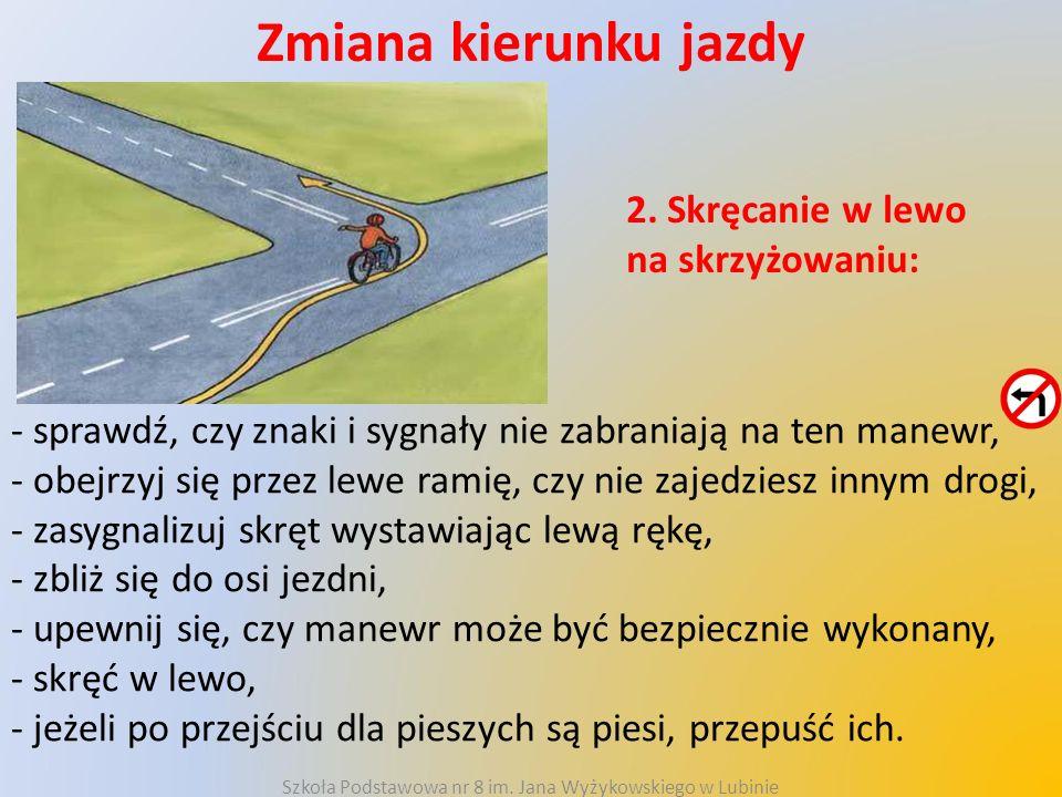 Zmiana kierunku jazdy 2. Skręcanie w lewo na skrzyżowaniu: - sprawdź, czy znaki i sygnały nie zabraniają na ten manewr, - obejrzyj się przez lewe rami
