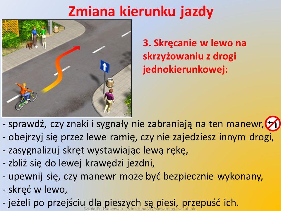 Zmiana kierunku jazdy 3. Skręcanie w lewo na skrzyżowaniu z drogi jednokierunkowej: - sprawdź, czy znaki i sygnały nie zabraniają na ten manewr, - obe