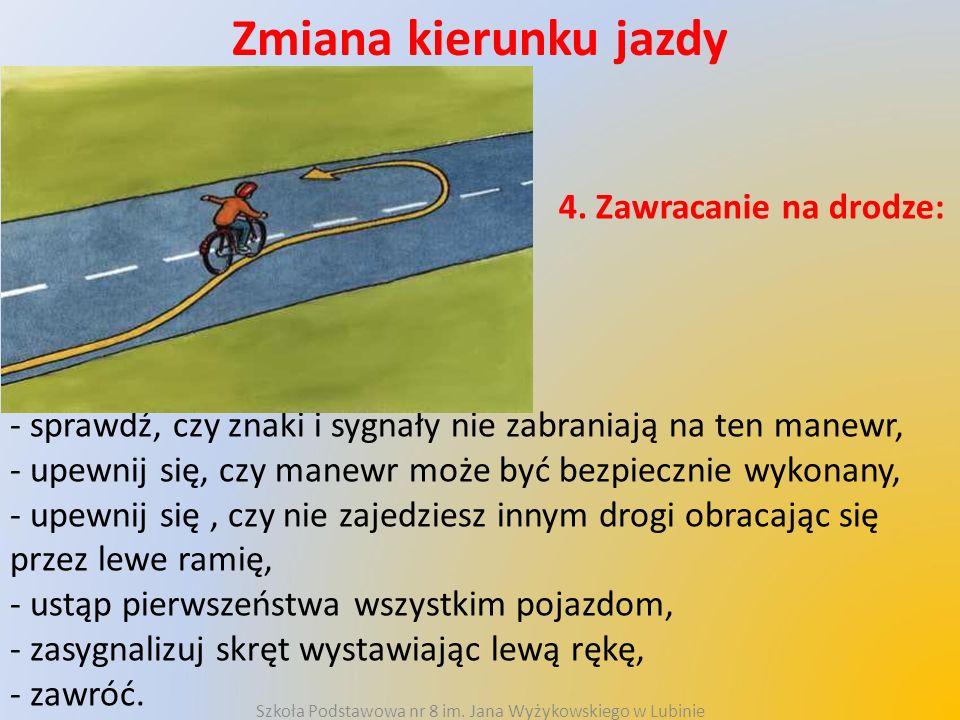 Zmiana kierunku jazdy 4. Zawracanie na drodze: - sprawdź, czy znaki i sygnały nie zabraniają na ten manewr, - upewnij się, czy manewr może być bezpiec