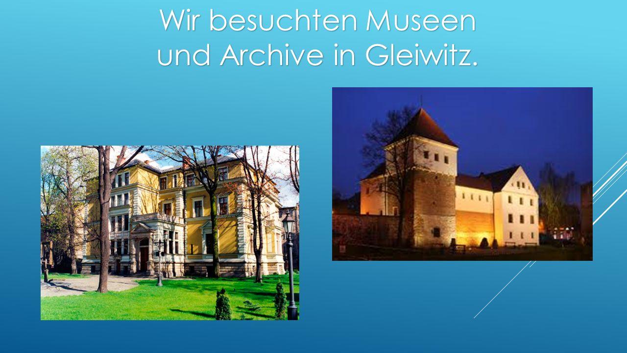 Wir besuchten Museen und Archive in Gleiwitz.