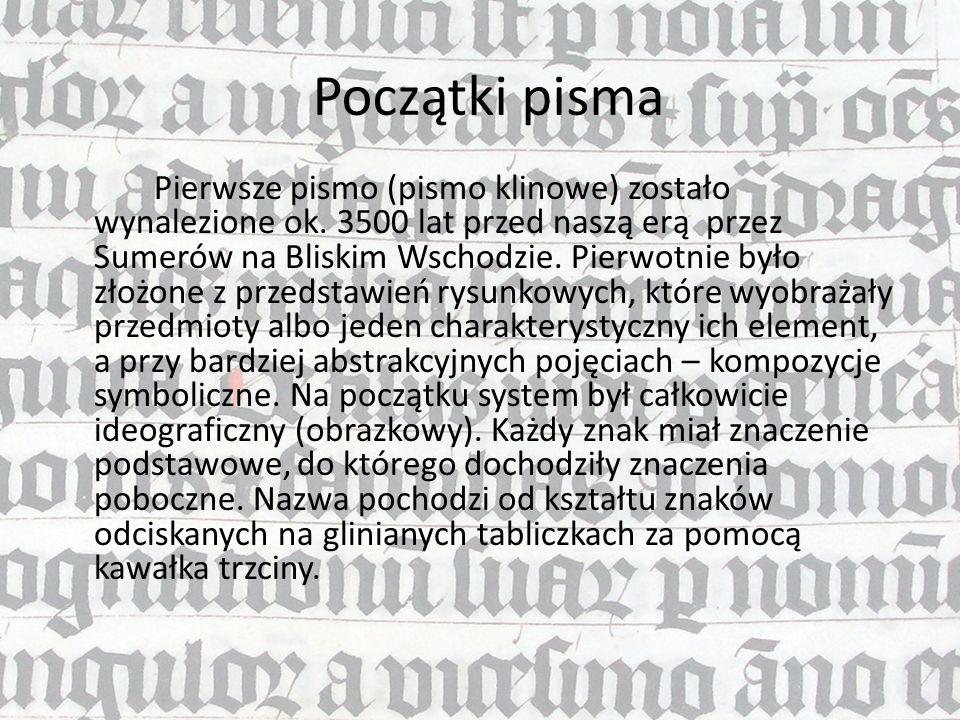 Początki pisma Pierwsze pismo (pismo klinowe) zostało wynalezione ok. 3500 lat przed naszą erą przez Sumerów na Bliskim Wschodzie. Pierwotnie było zło