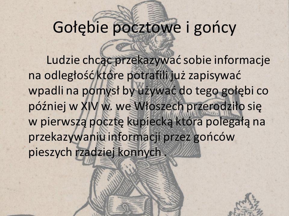 Gołębie pocztowe i gońcy Ludzie chcąc przekazywać sobie informacje na odległość które potrafili już zapisywać wpadli na pomysł by używać do tego gołębi co później w XIV w.
