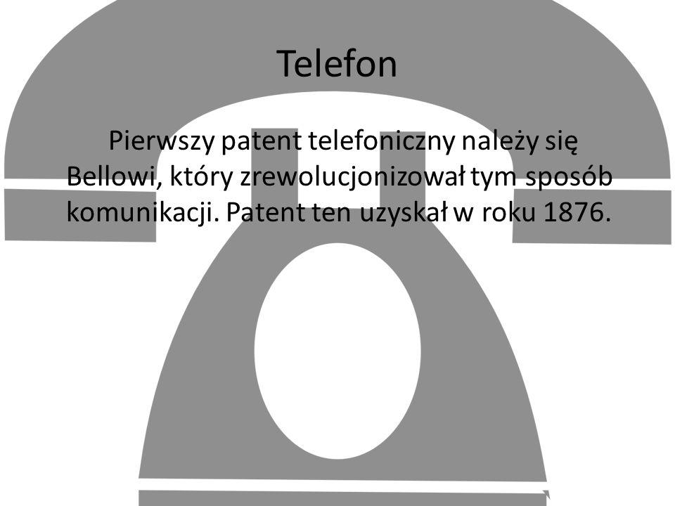 Telefon Pierwszy patent telefoniczny należy się Bellowi, który zrewolucjonizował tym sposób komunikacji. Patent ten uzyskał w roku 1876.