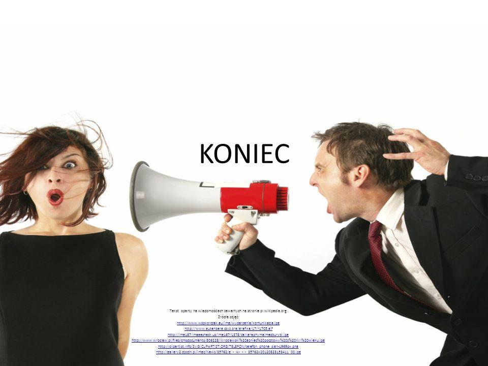KONIEC Tekst oparty na wiadomościach zawartych na stronie pl.wikipedia.org Źródła zdjęć: http://www.wspkorczak.eu/img/wydarzenia/komunikacja.jpg http: