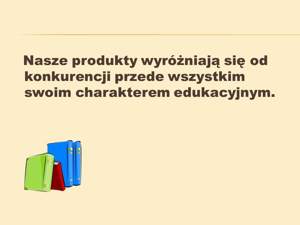 Nasze produkty wyróżniają się od konkurencji przede wszystkim swoim charakterem edukacyjnym.