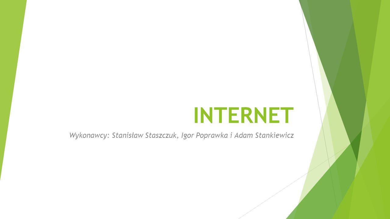 INTERNET Wykonawcy: Stanisław Staszczuk, Igor Poprawka i Adam Stankiewicz