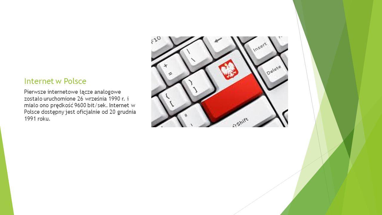 Internet w Polsce Pierwsze internetowe łącze analogowe zostało uruchomione 26 września 1990 r.