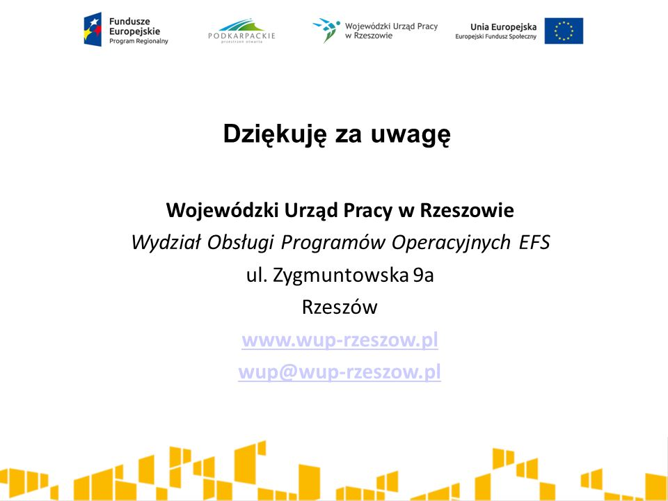 Dziękuję za uwagę Wojewódzki Urząd Pracy w Rzeszowie Wydział Obsługi Programów Operacyjnych EFS ul. Zygmuntowska 9a Rzeszów www.wup-rzeszow.pl wup@wup