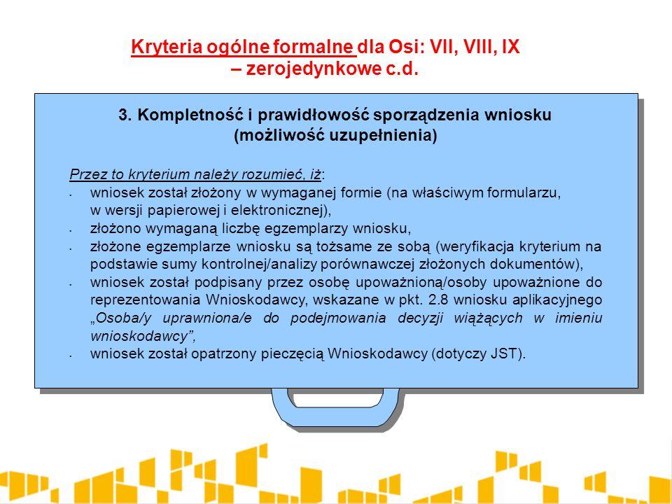 3. Kompletność i prawidłowość sporządzenia wniosku (możliwość uzupełnienia) Przez to kryterium należy rozumieć, iż: wniosek został złożony w wymaganej