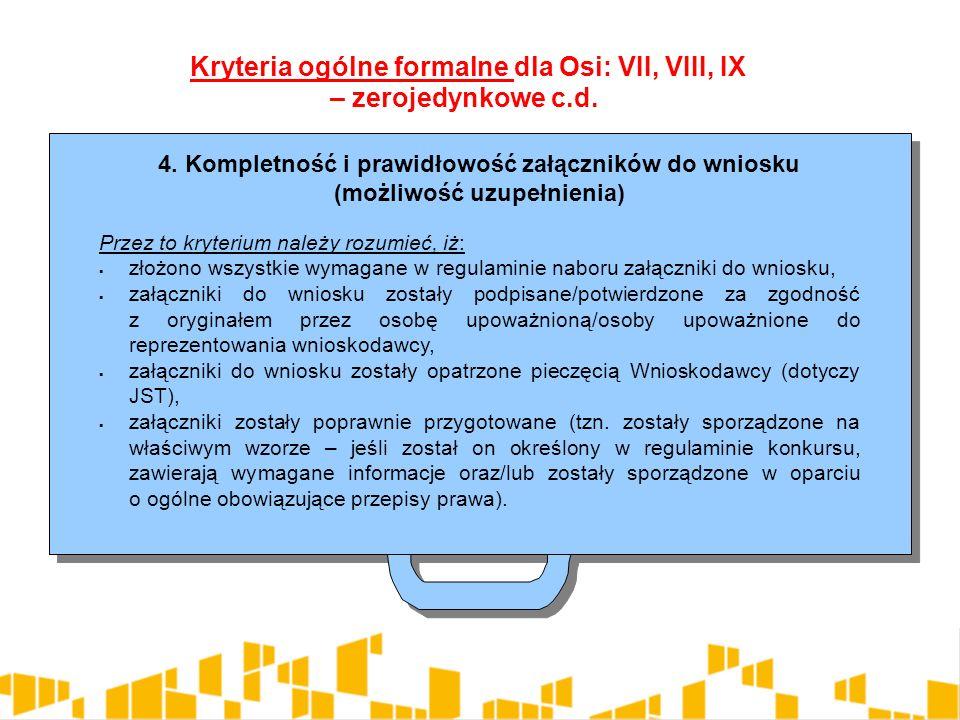 4. Kompletność i prawidłowość załączników do wniosku (możliwość uzupełnienia) Przez to kryterium należy rozumieć, iż:  złożono wszystkie wymagane w r