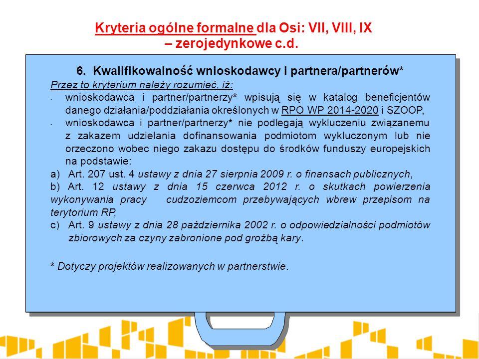 6. Kwalifikowalność wnioskodawcy i partnera/partnerów* Przez to kryterium należy rozumieć, iż: wnioskodawca i partner/partnerzy* wpisują się w katalog