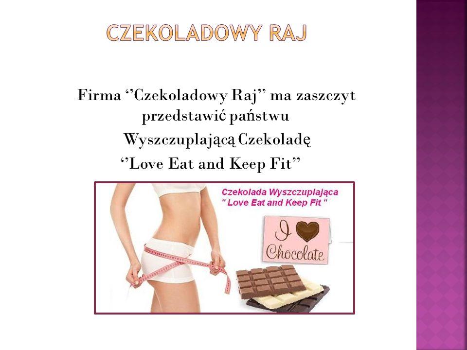 Firma ''Czekoladowy Raj'' ma zaszczyt przedstawi ć pa ń stwu Wyszczuplaj ą c ą Czekolad ę ''Love Eat and Keep Fit''