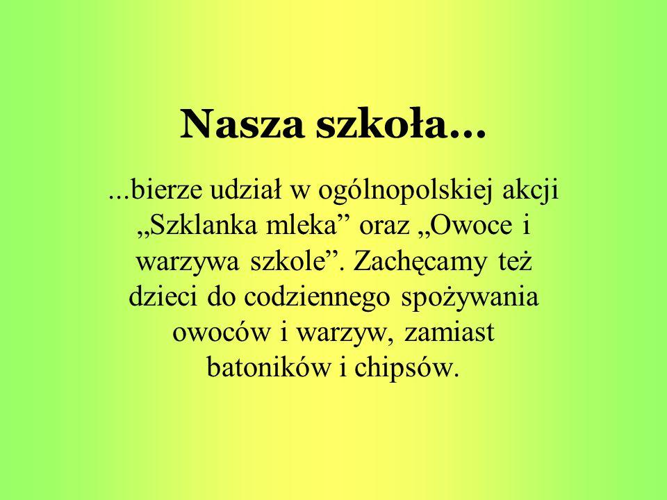 """Nasza szkoła......bierze udział w ogólnopolskiej akcji """"Szklanka mleka"""" oraz """"Owoce i warzywa szkole"""". Zachęcamy też dzieci do codziennego spożywania"""