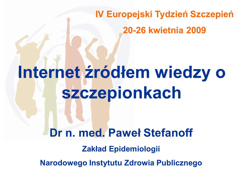 IV Europejski Tydzień Szczepień 20-26 kwietnia 2009 Internet źródłem wiedzy o szczepionkach Dr n.