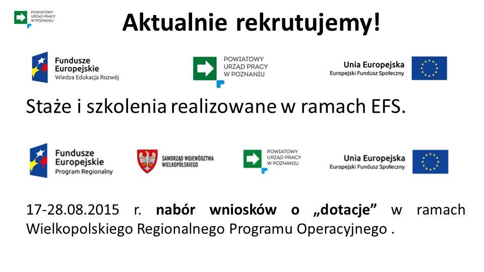 """Aktualnie rekrutujemy! Staże i szkolenia realizowane w ramach EFS. 17-28.08.2015 r. nabór wniosków o """"dotacje"""" w ramach Wielkopolskiego Regionalnego P"""