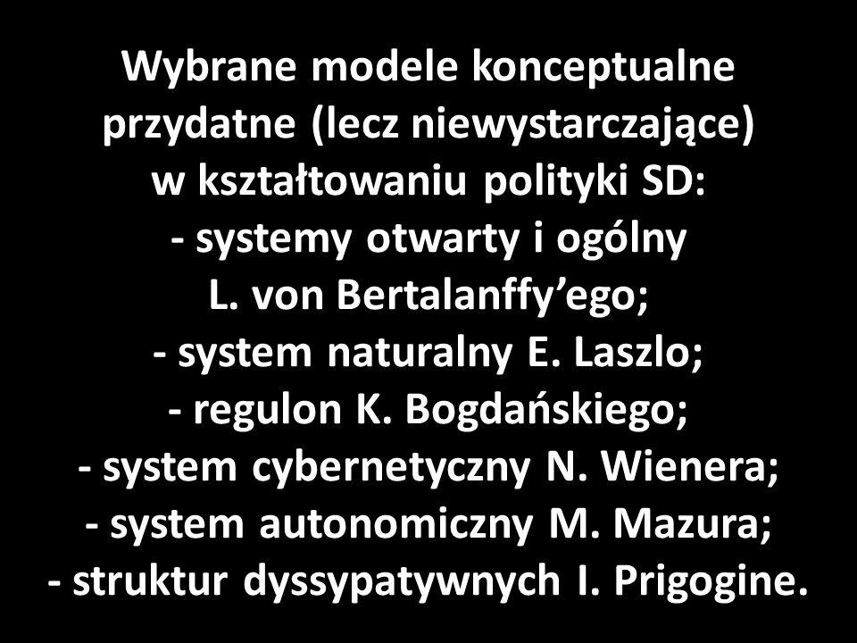 Wybrane modele konceptualne przydatne (lecz niewystarczające) w kształtowaniu polityki SD: - systemy otwarty i ogólny L.