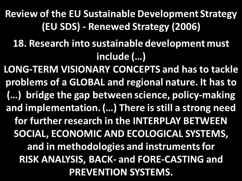 Review of the EU Sustainable Development Strategy (EU SDS) - Renewed Strategy (2006) 18. Research into sustainable development must include (…) LONG-T