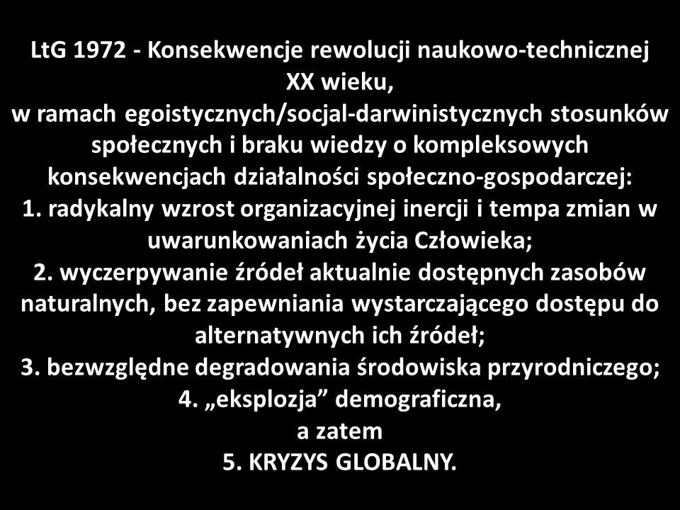 LtG 1972 - Konsekwencje rewolucji naukowo-technicznej XX wieku, w ramach egoistycznych/socjal-darwinistycznych stosunków społecznych i braku wiedzy o kompleksowych konsekwencjach działalności społeczno-gospodarczej: 1.