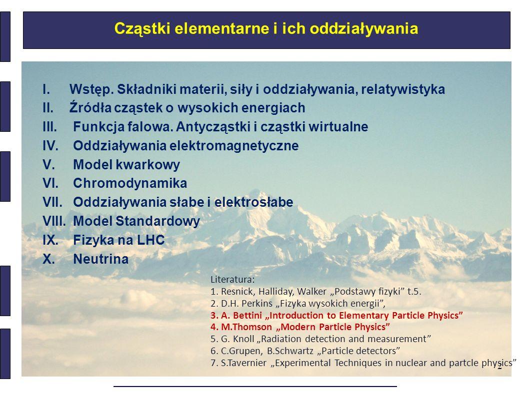 """2 Cząstki elementarne i ich oddziaływania Literatura: 1. Resnick, Halliday, Walker """"Podstawy fizyki"""" t.5. 2. D.H. Perkins """"Fizyka wysokich energii"""", 3"""