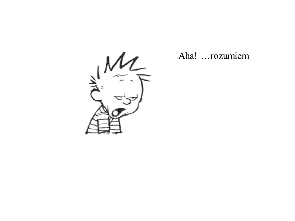 Aha! …rozumiem