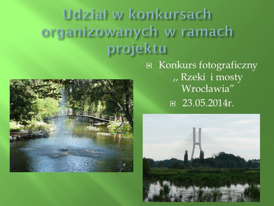 """ Konkurs fotograficzny,, Rzeki i mosty Wrocławia""""  23.05.2014r."""