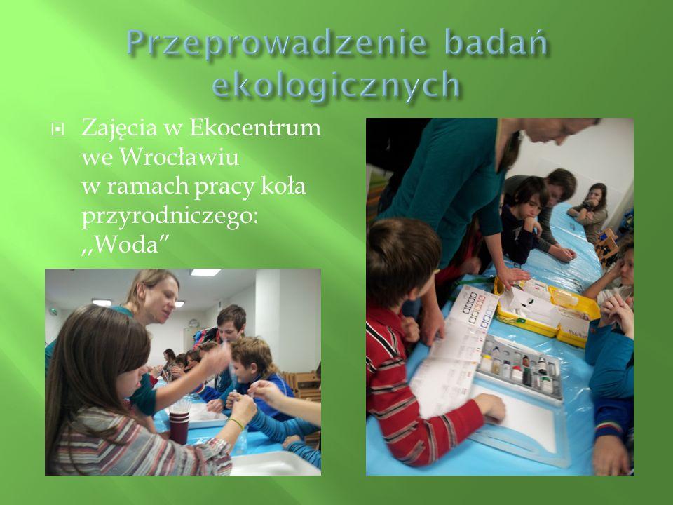  Zajęcia w Ekocentrum we Wrocławiu w ramach pracy koła przyrodniczego:,,Woda
