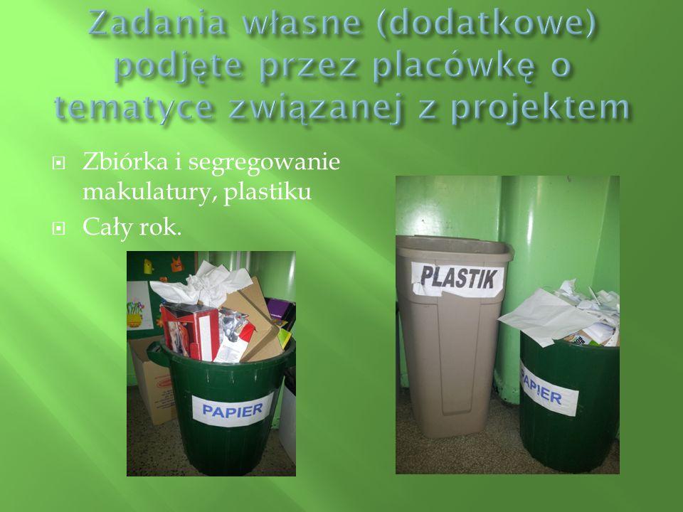  Zbiórka i segregowanie makulatury, plastiku  Cały rok.