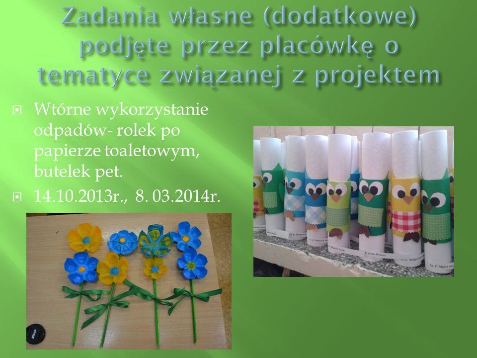  Wtórne wykorzystanie odpadów- rolek po papierze toaletowym, butelek pet.  14.10.2013r., 8. 03.2014r.