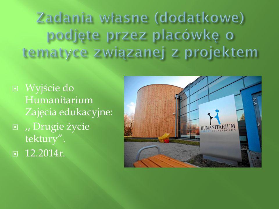 """ Wyjście do Humanitarium Zajęcia edukacyjne: ,, Drugie życie tektury"""".  12.2014r."""