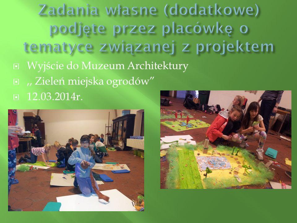  Wyjście do Muzeum Architektury ,, Zieleń miejska ogrodów  12.03.2014r.