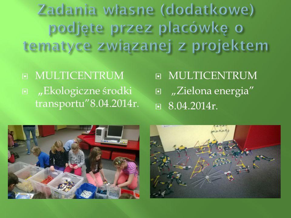 """ MULTICENTRUM  """" Ekologiczne środki transportu""""8.04.2014r.  MULTICENTRUM  """"Zielona energia""""  8.04.2014r."""