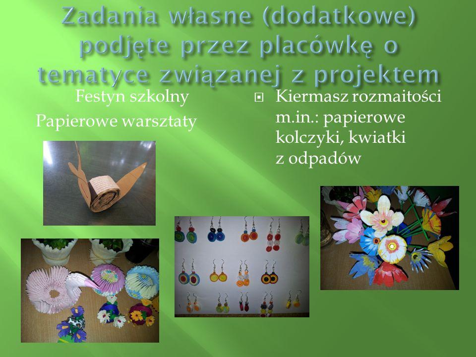 Festyn szkolny Papierowe warsztaty  Kiermasz rozmaitości m.in.: papierowe kolczyki, kwiatki z odpadów