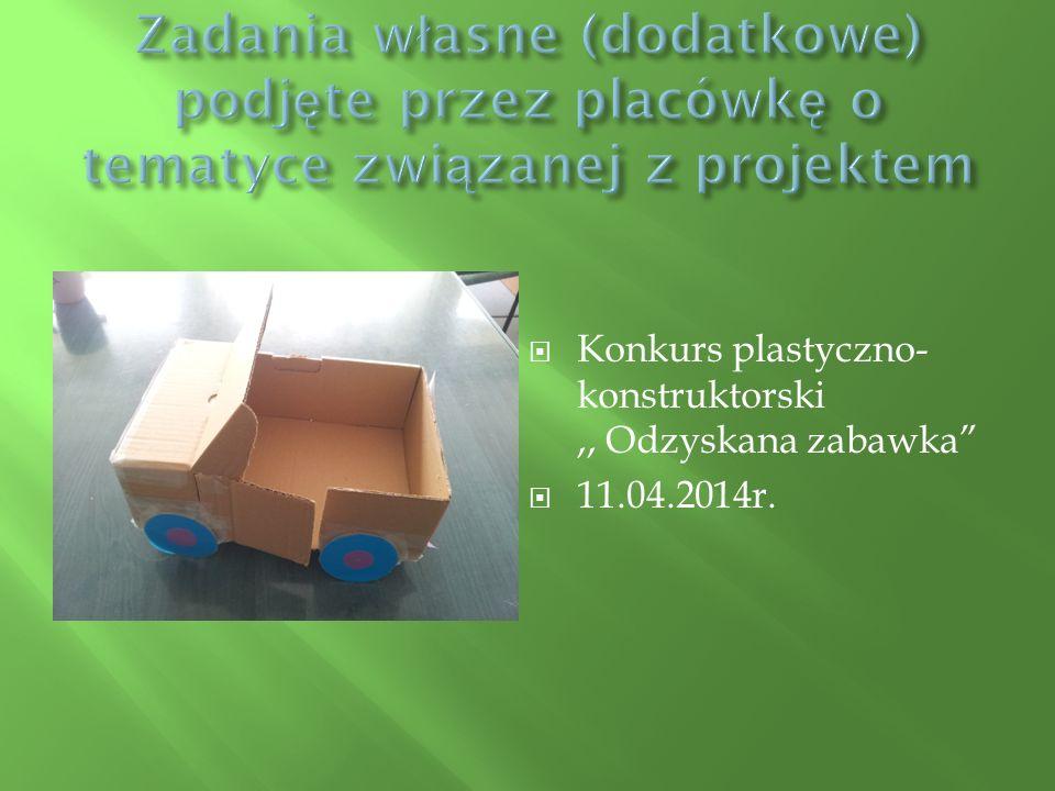 " Konkurs plastyczno- konstruktorski,, Odzyskana zabawka""  11.04.2014r."