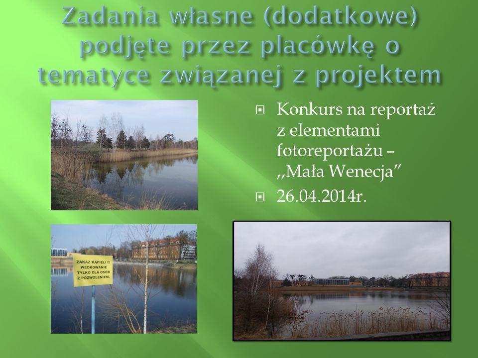 """ Konkurs na reportaż z elementami fotoreportażu –,,Mała Wenecja""""  26.04.2014r."""