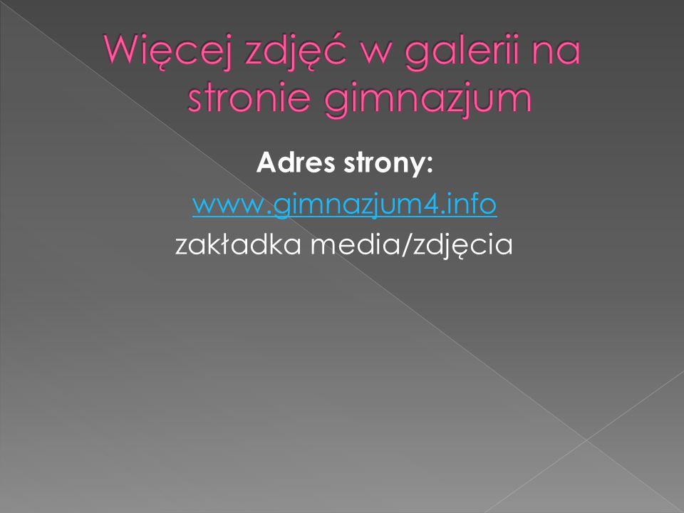 Adres strony: www.gimnazjum4.info zakładka media/zdjęcia