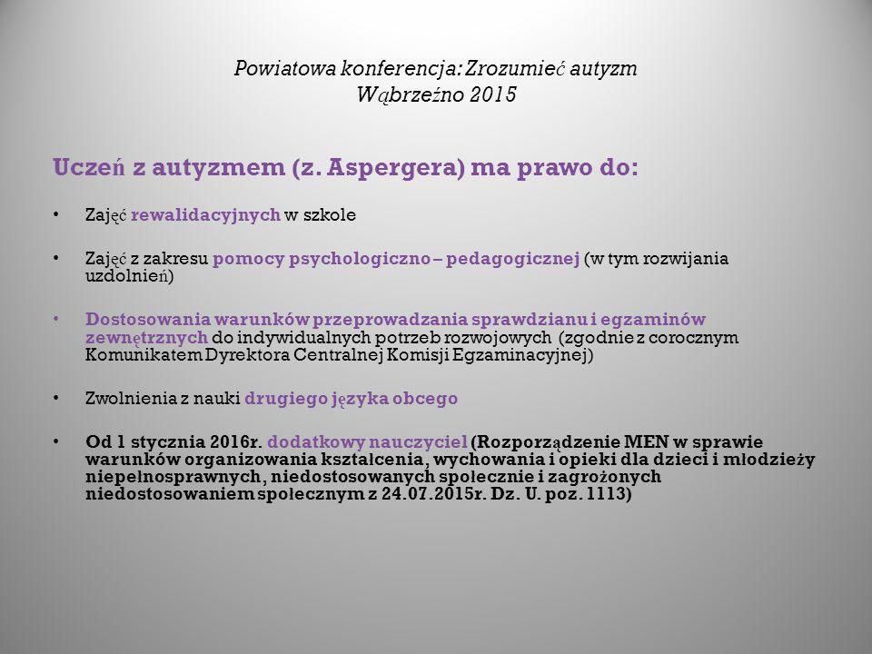 Powiatowa konferencja: Zrozumie ć autyzm W ą brze ź no 2015 Ucze ń z autyzmem (z.