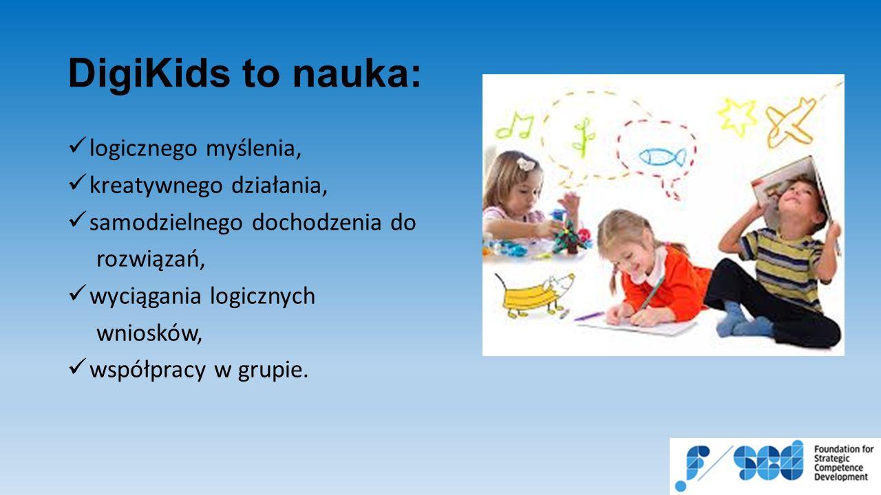 DigiKids to nauka: logicznego myślenia, kreatywnego działania, samodzielnego dochodzenia do rozwiązań, wyciągania logicznych wniosków, współpracy w grupie.