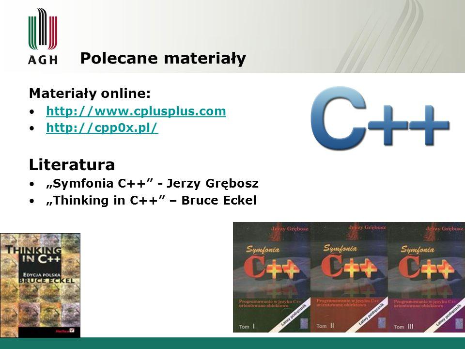 """Polecane materiały Materiały online: http://www.cplusplus.com http://cpp0x.pl/ Literatura """"Symfonia C++ - Jerzy Grębosz """"Thinking in C++ – Bruce Eckel"""
