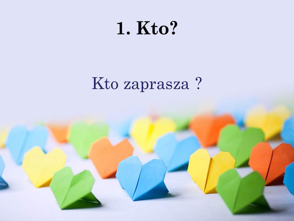 1. Kto? Kto zaprasza ?