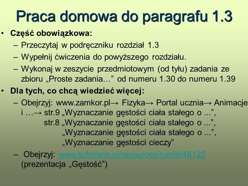 Praca domowa do paragrafu 1.3 Część obowiązkowa: –Przeczytaj w podręczniku rozdział 1.3 –Wypełnij ćwiczenia do powyższego rozdziału. –Wykonaj w zeszyc
