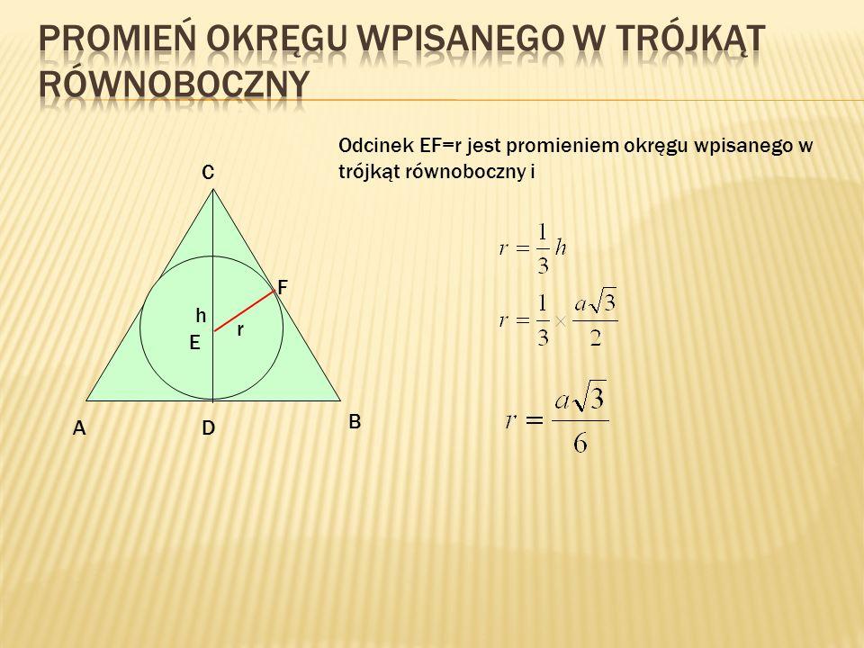 A B C D h r E F Odcinek EF=r jest promieniem okręgu wpisanego w trójkąt równoboczny i