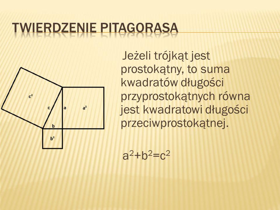 Jeżeli trójkąt jest prostokątny, to suma kwadratów długości przyprostokątnych równa jest kwadratowi długości przeciwprostokątnej.