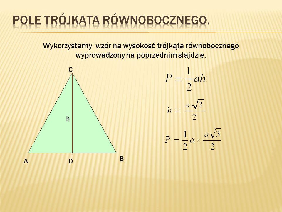 Wykorzystamy wzór na wysokość trójkąta równobocznego wyprowadzony na poprzednim slajdzie. A B C D h