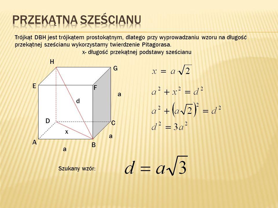 d a a a x Trójkąt DBH jest trójkątem prostokątnym, dlatego przy wyprowadzaniu wzoru na długość przekątnej sześcianu wykorzystamy twierdzenie Pitagorasa.